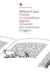 copertina di Contro il colonialismo digitale di Roberto Casati