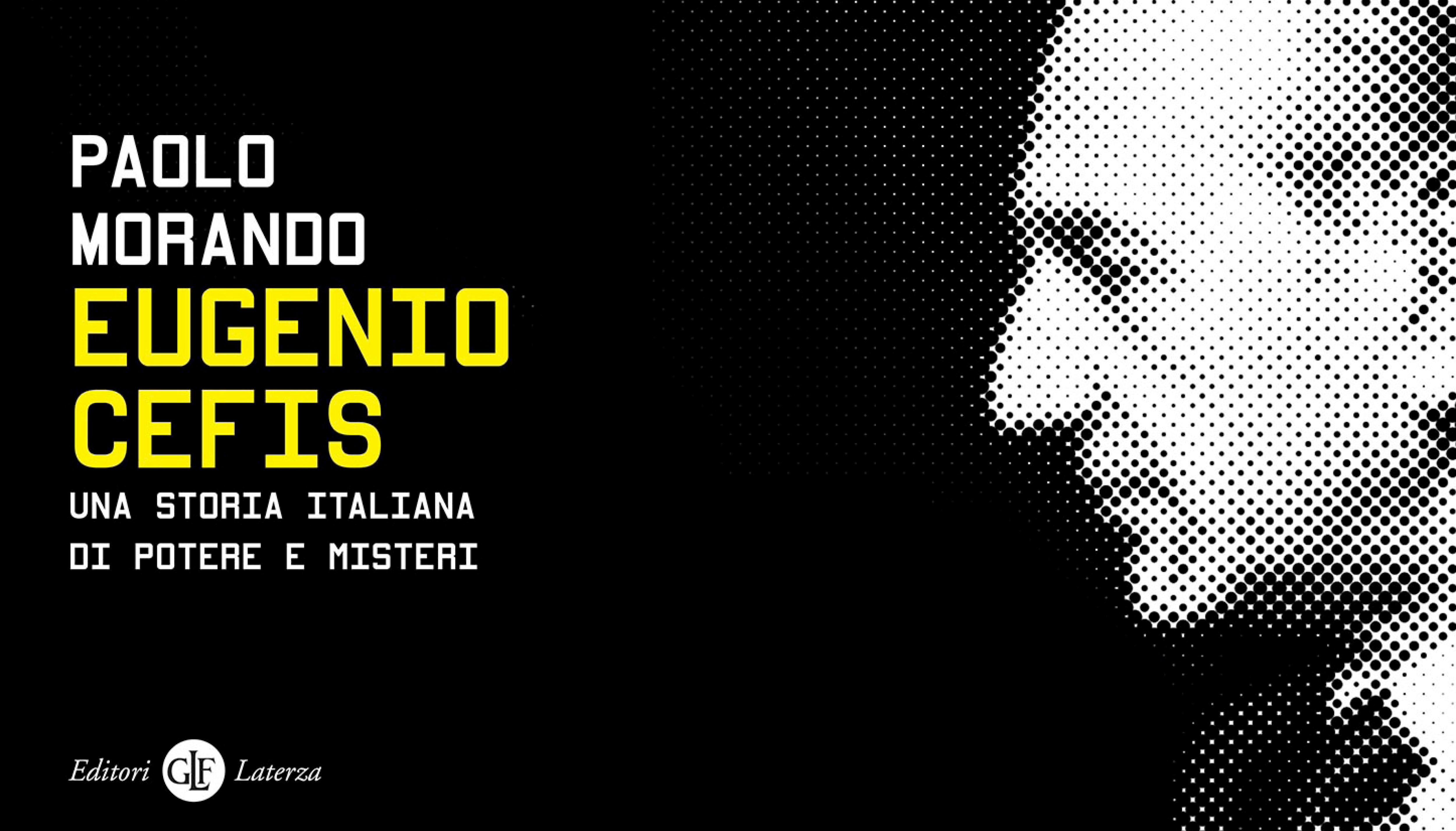 """Paolo Morando racconta """"Eugenio Cefis. Una storia italiana di potere e misteri"""""""