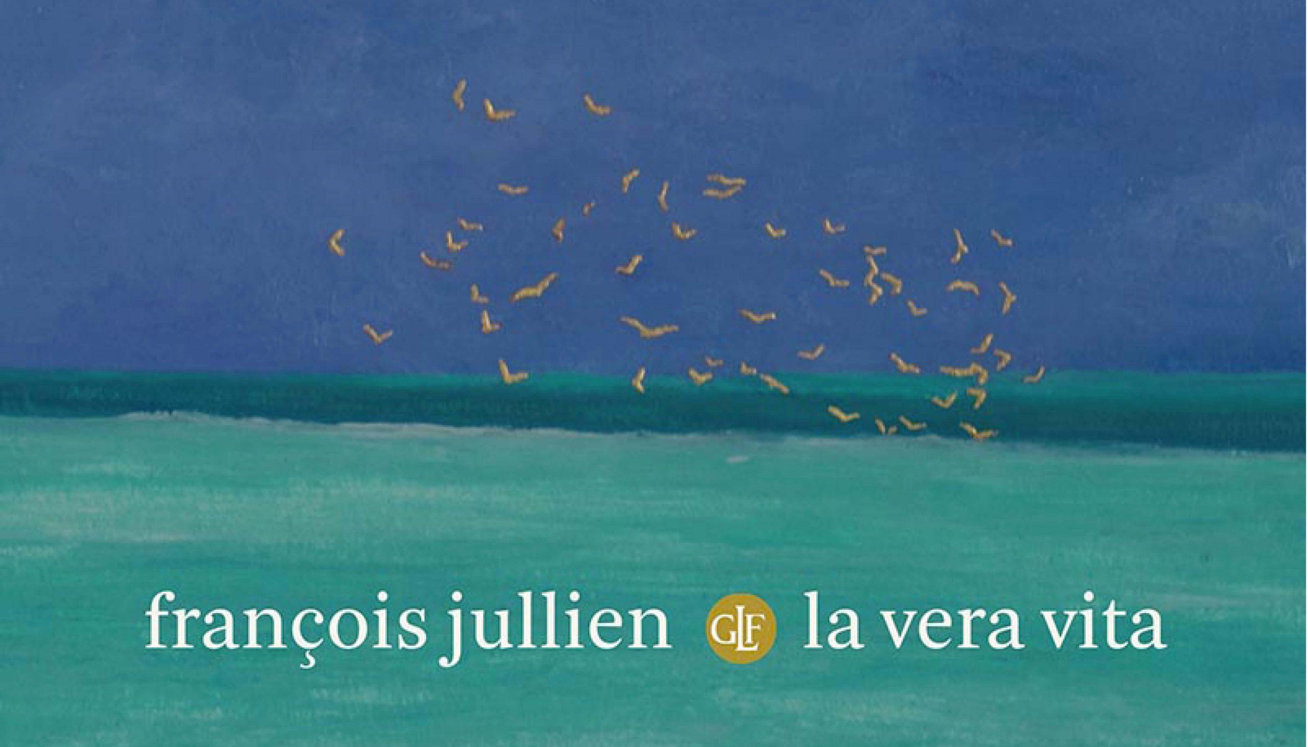 """La """"vera vita"""" secondo François Jullien"""