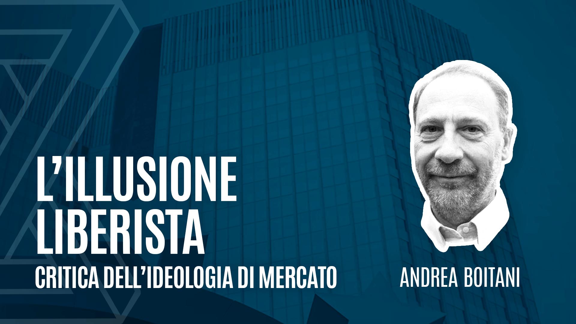 """Andrea Boitani racconta """"L'illusione liberista"""""""